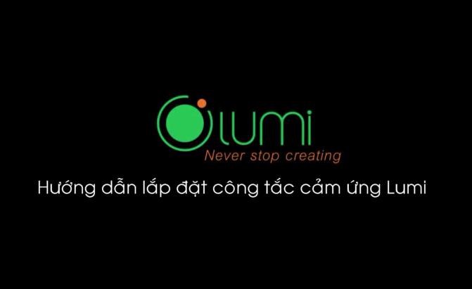 Hướng dẫn lắp đặt và sử dụng các sản phẩm của Lumi