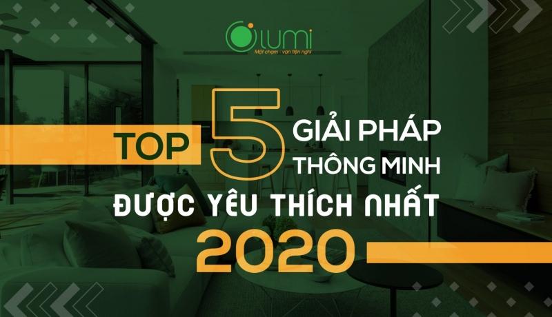 Top 5 giải pháp Nhà thông minh được yêu thích nhất 2020Top 5 giải pháp Nhà thông minh được yêu thích nhất 2020